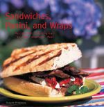 Sandwiches, Panini, and Wraps : Recipes from the Original Anytime, Anywhere Meal - Dwayne Ridgaway