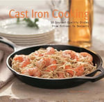 Cast Iron Cooking : 50 Gourmet-Quality Dishes from Entrees to Desserts - Dwayne Ridgaway