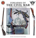 Firearms of the Civil War : In Association with the National Firearms Museum - Jim Supica