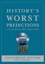 History's Worst Predictions : And the People Who Made Them - Eric Chaline