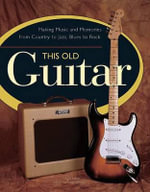 This Old Guitar : Making Music and Memories from Country to Jazz, Blues to Rock