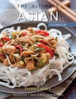 The Ultimate Asian Cookbook - Emma Callery