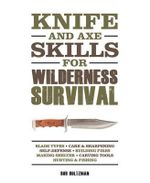 Wilderness Survival Skills : How to Survive in the Wild with Just a Blade & Your Wits - Bob Holtzman