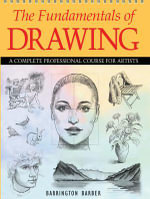 The Fundamentals of Drawing : A Complete Professional Course for Artists - Barrington Barber
