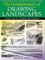 The Fundamentals of Drawing Landscapes : A Practical Course for Artists - Barrington Barber