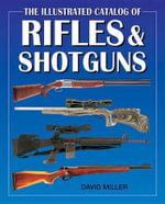 The Illustrated Catalog of Rifles and Shotguns : Illustrated Catalog of - David Miller