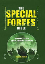 The Special Forces Bible : Weapons, Tactics, Skills, Training Equipment - Gary Smailes