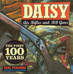 Daisy Air Rifles and BB Guns : The First 100 Years - Neal Punchard