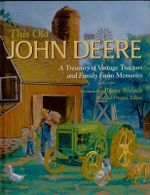 This Old John Deere : A Treasury of Vintage Tractors and Family Farm Memories - Michael Dregni