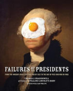 Failures of the Presidents : From the Whiskey Rebellion and War of 1812 to the Bay of Pigs and War in Iraq - Thomas J Craughwell