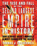 The Rise and Fall of the Second Largest Empire in History : How Genghis Khan's Mongols Almost Conquered the World - Thomas J Craughwell