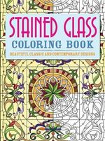 Stained Glass Coloring Book : Beautiful Classic and Contemporary Designs - Brian T Atkinson