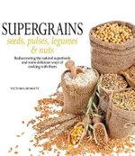 Super Grains : Seeds, Pulses, Legumes & Nuts - Victoria Merrett