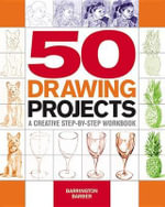 50 Drawing Projects : A Creative Step-By-Step Workbook - Barrington Barber