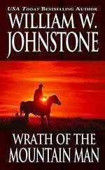 Wrath of the Mountain Man : Mountain Man (Paperback) - William W. Johnstone