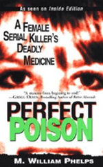 Perfect Poison : A Female Serial Killer's Deadly Medicine - M William Phelps