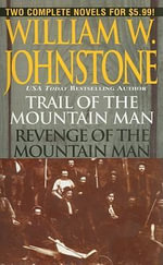 Trail of the Mountain Man/Revenge of the Mountain Man - William W Johnstone