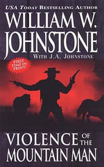 Violence of the Mountain Man : Mountain Man - William W. Johnstone