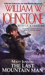 Matt Jensen : The Last Montain Man - William W. Johnstone