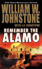 Remember the Alamo - William W. Johnstone