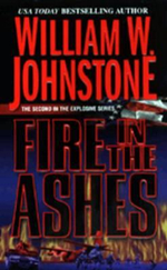 Fire in the Ashes : Explosive - William W. Johnstone