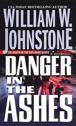Danger in the Ashes - William W. Johnstone