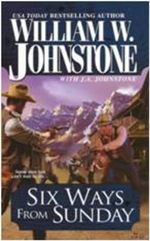 Six Ways from Sunday - William W. Johnstone