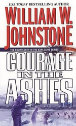 Courage in the Ashes : Ashes - William W. Johnstone