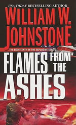Flames from the Ashes : Ashes - William W. Johnstone