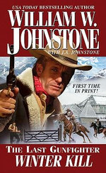 The Last Gunfighter : Winter Kill - William W. Johnstone