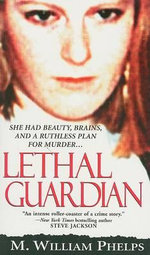 Lethal Guardian - M William Phelps