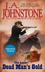 The Loner : Dead Man's Gold - J. A. Johnstone