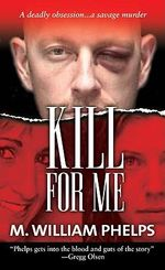 Kill for Me - M. William Phelps