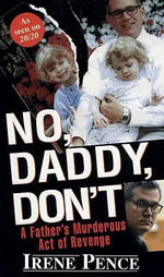 No, Daddy, Don't! : A Father's Murderous Act Of Revenge - Irene Pence