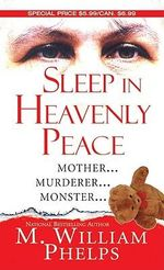 Sleep in Heavenly Peace : Growing up Inside the Dangerous World of the Pagan... - M. William Phelps