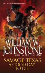 Savage Texas : A Good Day to Die - William W. Johnstone
