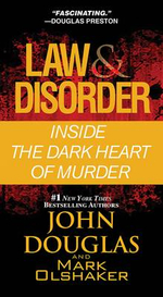 Law & Disorder : Inside the Dark Heart of Murder - John Douglas