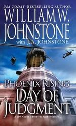 Phoenix Rising : Day of Judgement - William W Johnstone