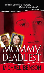 Mommy Deadliest - Michael Benson