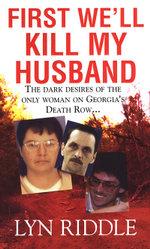 First We'll Kill My Husband - Lyn Riddle