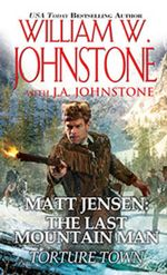 Matt Jensen : The Last Mountain Man Torture Town - William W. Johnstone