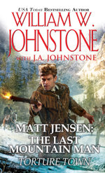 Matt Jensen, The Last Mountain Man : Torture Town - William W. Johnstone