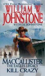 MacCallister : The Eagles Legacy: Kill Crazy - J. A. Johnstone