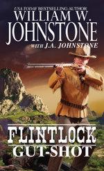 Flintlock : Gut-Shot - William W. Johnstone