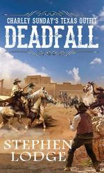 Charley Sunday's Texas Outfit Deadfall - Stephen Lodge