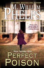 Perfect Poison : A Female Serial Killer's Deadly Medicine - M. William Phelps