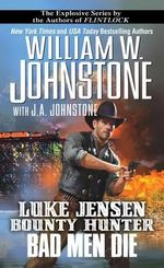 Luke Jensen, Bounty Hunter Bad Men Die - William W Johnstone