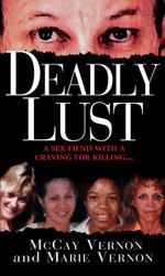Deadly Lust : A Serial Killer Strikes - McCay Vernon
