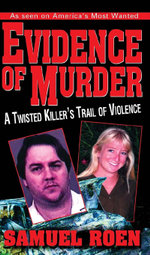 Evidence of Murder : A Twisted Killer's Trail of Violence - Samuel Roen