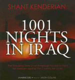 1001 Nights in Iraq : The Shocking Story of an American Forced to Fight for Saddam Against the Country He Loves - Shant Kenderian